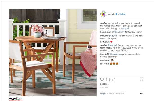Wayfair highlights their products but makes the posts unique by tapping into the humorous side of life and entertaining guests.