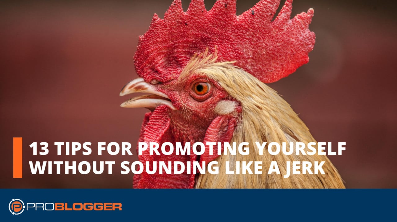 13 Tips For Promoting Yourself Without Sounding Like A Jerk